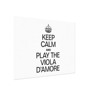 KEEP CALM AND PLAY THE VIOLA D'AMORE STRETCHED CANVAS PRINTS