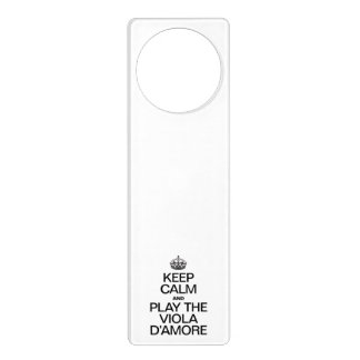 KEEP CALM AND PLAY THE VIOLA D'AMORE DOOR KNOB HANGER