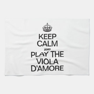 KEEP CALM AND PLAY THE VIOLA D'AMORE KITCHEN TOWELS