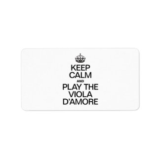 KEEP CALM AND PLAY THE VIOLA D'AMORE PERSONALIZED ADDRESS LABELS