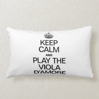 KEEP CALM AND PLAY THE VIOLA D'AMORE PILLOW