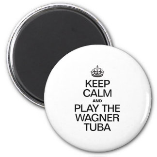 KEEP CALM AND PLAY THE WAGNER TUBA REFRIGERATOR MAGNET