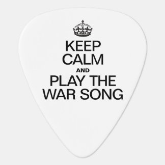 KEEP CALM AND PLAY THE WAR SONG PICK