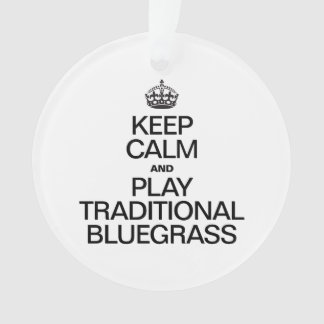 KEEP CALM AND PLAY TRADITIONAL BLUEGRASS