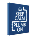Keep Calm and Plumb On (plumber/plumbing) Canvas Print