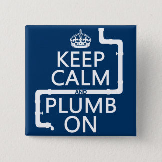Keep Calm and Plumb On (plumber/plumbing) Pinback Button