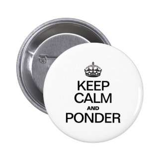 KEEP CALM AND PONDER BUTTON