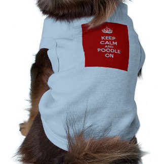 Keep Calm and Poodle On Doggie T-shirt