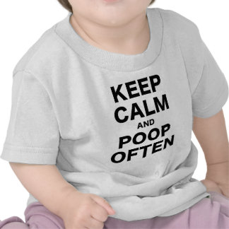 Keep Calm and Poop Often T-shirts