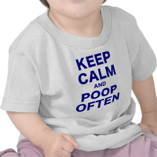 Keep Calm and Poop Often Tee Shirt
