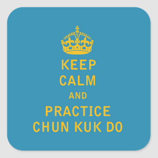 Keep Calm and Practice Chun Kuk Do Square Sticker