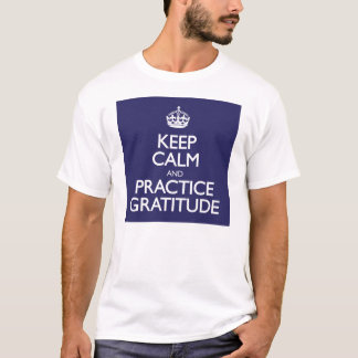 Keep Calm and Practice Gratitude T-Shirt