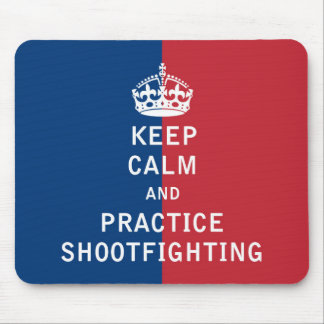 Keep Calm and Practice Shootfighting Mouse Pad