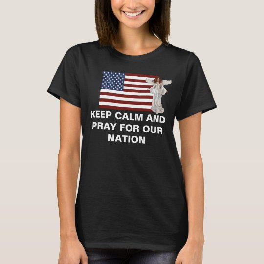 Keep Calm and Pray for Our Nation T-Shirt