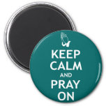 Keep Calm and Pray On 2 Inch Round Magnet