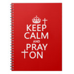 Keep Calm and Pray On - all colors available Note Book