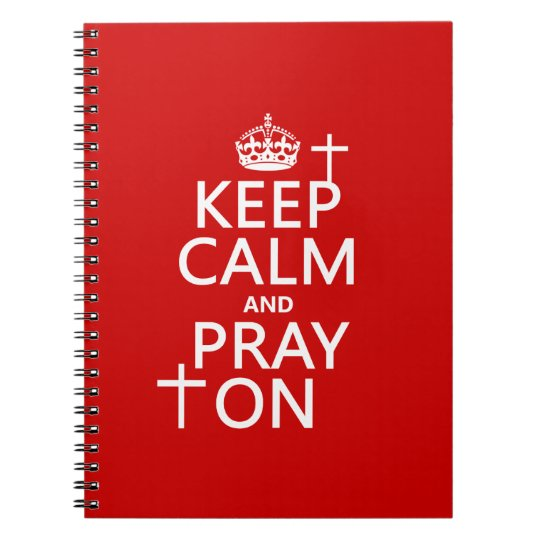 Keep Calm and Pray On - all colors available Notebook