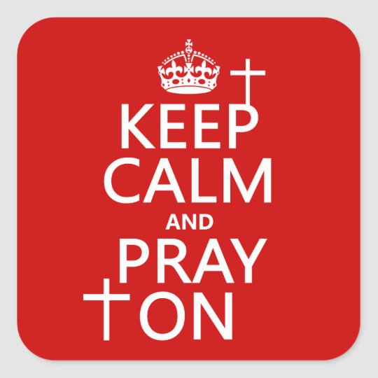 Keep Calm and Pray On - all colors available Square Sticker