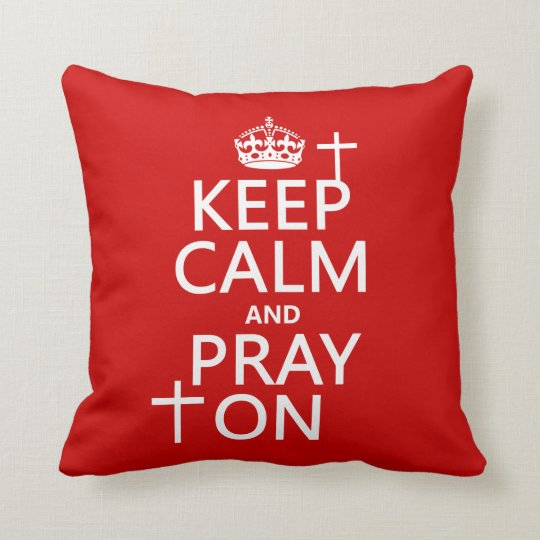 Keep Calm and Pray On - all colors available Throw Pillow