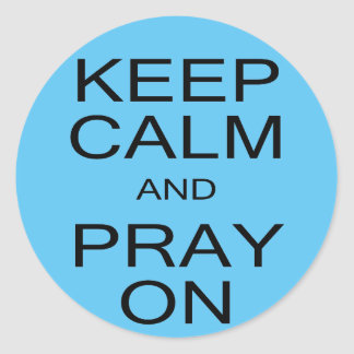 Keep Calm and Pray On Classic Round Sticker