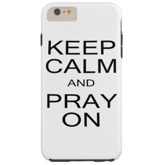 Keep Calm and Pray On iPhone 6 Plus Case
