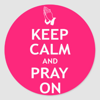 Keep Calm and Pray On Round Stickers