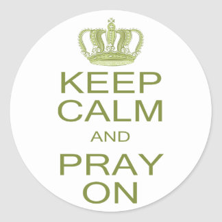 Keep Calm and Pray On with Royal Crown in Green Classic Round Sticker