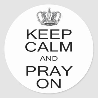 Keep Calm and Pray On with Royal Crown Inspiration Classic Round Sticker