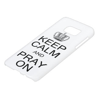 Keep Calm and Pray On with Royal Crown Inspiration Samsung Galaxy S7 Case