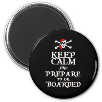 KEEP CALM and PREPARE to be BOARDED Magnet