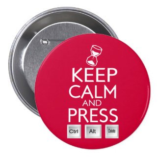 Keep Calm and press control Alt and delete funny Pinback Buttons