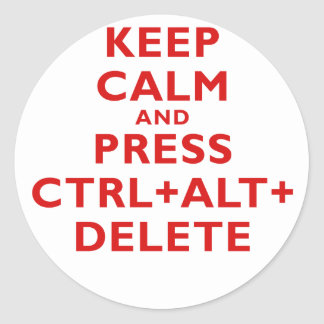Keep Calm and Press Ctrl Alt Delete Round Sticker