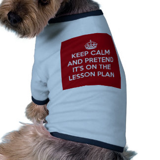 KEEP CALM AND PRETEND IT S ON THE LESSON PLAN GIFT DOGGIE T-SHIRT