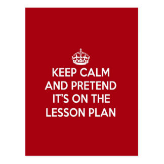 KEEP CALM AND PRETEND IT S ON THE LESSON PLAN GIFT POSTCARD