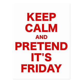 Keep Calm and Pretend Its Friday Postcard