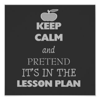 keep calm and pretend its in the lesson plan poster