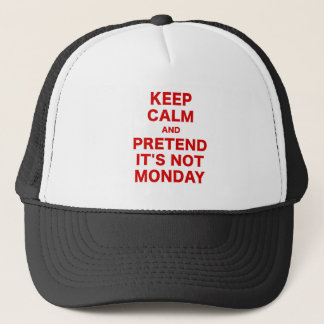 Keep Calm and Pretend Its Not Monday Trucker Hat