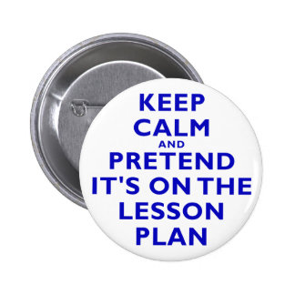Keep Calm and Pretend its on the Lesson Plan 2 Inch Round Button