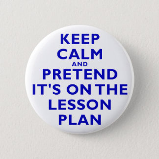 Keep Calm and Pretend its on the Lesson Plan Button