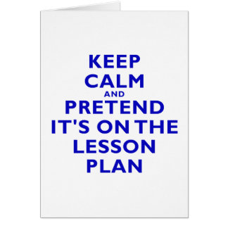 Keep Calm and Pretend its on the Lesson Plan Cards