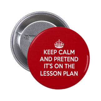 KEEP CALM AND PRETEND IT'S ON THE LESSON PLAN GIFT BUTTON