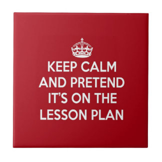 KEEP CALM AND PRETEND IT'S ON THE LESSON PLAN GIFT CERAMIC TILE