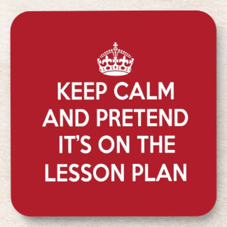 KEEP CALM AND PRETEND IT'S ON THE LESSON PLAN GIFT BEVERAGE COASTERS