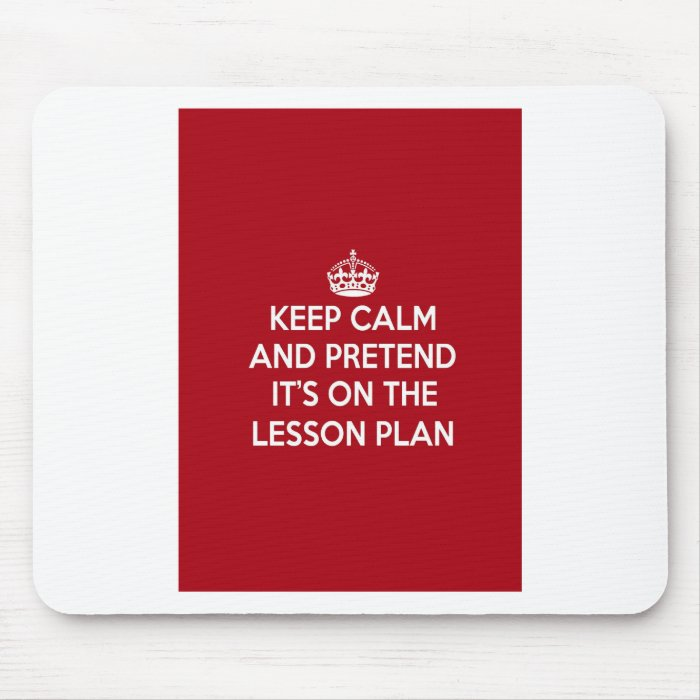 KEEP CALM AND PRETEND IT'S ON THE LESSON PLAN GIFT MOUSE PAD
