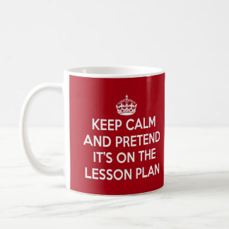 KEEP CALM AND PRETEND IT'S ON THE LESSON PLAN GIFT MUGS