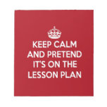 KEEP CALM AND PRETEND IT'S ON THE LESSON PLAN GIFT SCRATCH PAD