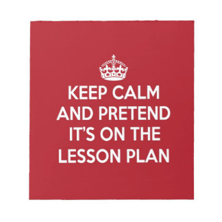 KEEP CALM AND PRETEND IT'S ON THE LESSON PLAN GIFT NOTEPAD