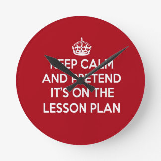 KEEP CALM AND PRETEND IT'S ON THE LESSON PLAN GIFT ROUND CLOCK