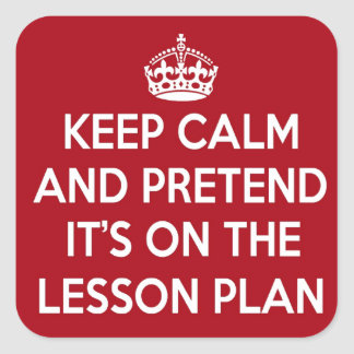 KEEP CALM AND PRETEND IT'S ON THE LESSON PLAN GIFT SQUARE STICKERS