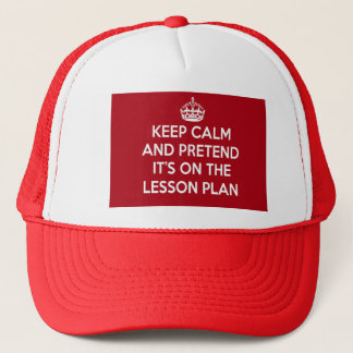 KEEP CALM AND PRETEND IT'S ON THE LESSON PLAN GIFT TRUCKER HAT